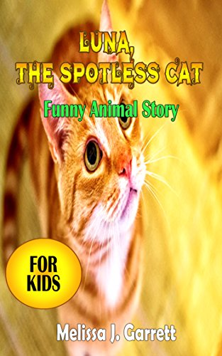 Download Childrens Book: Luna, the spotless cat   (Animal Story Beginner Readers for kids age 3-7): Good animal story for children,Great Bedtime Story (English Edition) B0773D1S4L