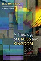 A Theology of Cross and Kingdom: Theologia Crucis after the Reformation, Modernity, and Ultramodern Tribalistic Syncretism