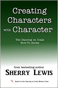 Creating Characters With Character (The Dancing on Coals How-To Series Book 1) by [Lewis, Sherry]