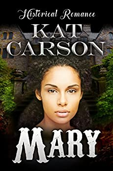 Mary (Mail Order Brides of the West Series Book 1) by [Carson, Kat]