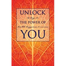 Unlock the Power of You: 12 Keys to Health, Happiness & Success