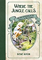 Where the Jungle Calls: Fun and Adventures in the Jungles of New Guinea