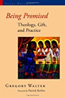 Being Promised: Theology, Gift, and Practice (Sacra Doctrina: Christian Theology for a Postmodern Age)
