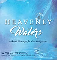 Heavenly Waters: Mikvah Messages for Our Daily Lives