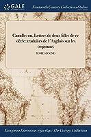 Camille: Ou, Lettres de Deux Filles de Ce Siecle: Traduites de L'Anglois Sur Les Originaux; Tome Second