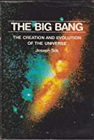 The Big Bang: The Creation and Evolution of the Universe