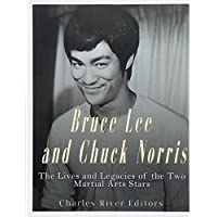 Bruce Lee and Chuck Norris: The Lives and Legacies of the Two Martial Arts Stars