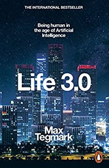 Life 3.0: Being Human in the Age of Artificial Intelligence by [Tegmark, Max]