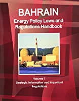 Bahrain Energy Policy, Laws and Regulation Handbook: Strategic Information and Important Regulations (World Energy Policy, Business & Investment Oppurtunities Library)