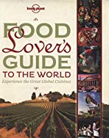 Lonely Planet Food Lover's Guide to the World: Experience the Great Global Cuisines