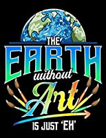 """The Earth Without Art Is Just Eh: Cute & Funny The Earth Without Art Is Just Eh Earth Day Pun Blank Anime Manga Comic Book Notebook (130 Comic Template Pages, 8.5"""" x 11"""")"""