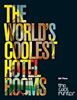 The World's Coolest Hotel Rooms (The Cool Hunter)
