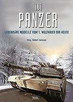 101 Panzer: Legendaere Modelle vom 1. Weltkrieg bis heute