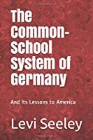 The Common-School System of Germany: And Its Lessons to America