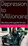 Depression to Millionaire: My lifehack and a guide for you (English Edition)