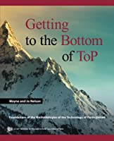 Getting to the Bottom of ToP: Foundations of the Methodologies of the Technology of Participation