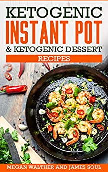 Ketogenic instant pot & ketogenic dessert recipes by [Walther, Megan, Soul, James ]