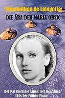 Die Aera der Maria Orsic: Der paranormale Aspekt der deutschen UFOs der Fruehen Phase