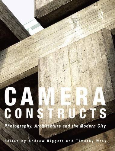 Download Camera Constructs: Photography, Architecture and the Modern City 1472445384