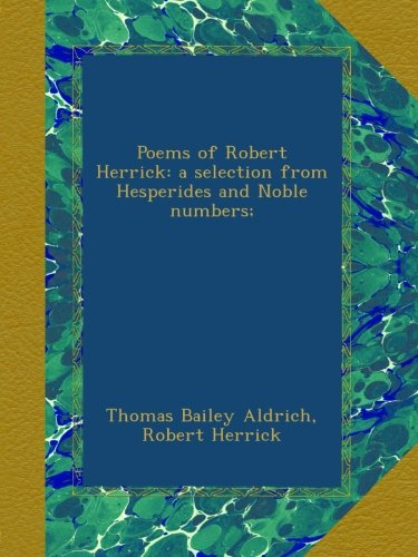 Download Poems of Robert Herrick: a selection from Hesperides and Noble numbers; B00AQ8DHK6