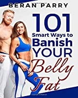 101 Smart Ways to Banish Your Belly Fat