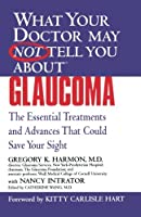 What Your Doctor May Not Tell You About(TM) Glaucoma (What Your Doctor May Not Tell You About...(Paperback))