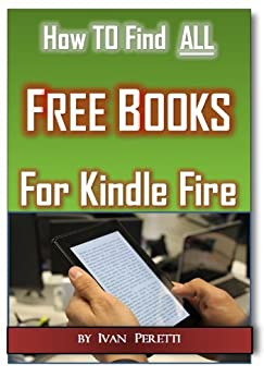 How To FInd ALL Free Books & Free Audio Books for Kindle Fire (2nd Edition) by [Peretti, Ivan]