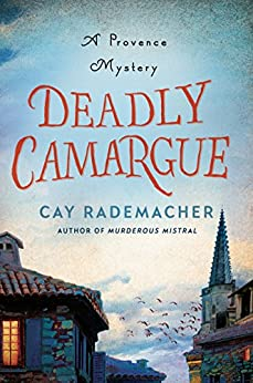 Deadly Camargue: A Provence Mystery (Roger Blanc Book 2) by [Rademacher, Cay]