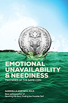 Emotional Unavailability & Neediness: Two Sides of the Same Coin by [Kortsch, Gabriella]