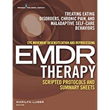 Eye Movement Desensitization and Reprocessing (EMDR) Therapy Scripted Protocols and Summary Sheets: Treating Eating Disorders, Chronic Pain and Maladaptive Self-Care Behaviors