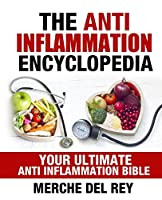 The Anti Inflammation Encyclopedia: Your Ultimate Anti Inflammation Bible