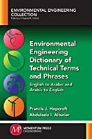 Environmental Engineering Dictionary of Technical Terms and Phrases: English to Arabic and Arabic to English