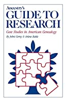 Ancestry's Guide to Research: Case Studies in American Genealogy