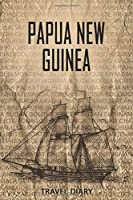 Papua New Guinea Travel Diary: Travel and vacation diary for Papua New Guinea. A logbook with important pre-made pages and many free sites for your travel memories. For a present, notebook or as a parting gift