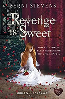 Revenge is Sweet: Restore your love for vampires with this fabulous read (Immortals of London Book 2) by [Stevens, Berni]