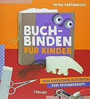 Buchbinden fuer Kinder: Vom einfachen Blitzbuch zum Spionageheft