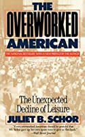 The Overworked American: The Unexpected Decline Of Leisure by Juliet Schor(1993-03-24)