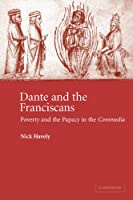 Dante and the Franciscans: Poverty and the Papacy in the 'Commedia' (Cambridge Studies in Medieval Literature)