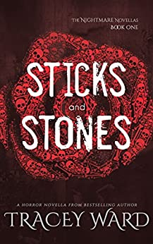 Sticks and Stones (The Nightmare Novellas Book 1) by [Ward, Tracey]