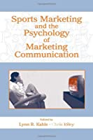 Sports Marketing and the Psychology of Marketing Communication (Advertising and Consumer Psychology)