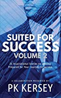Suited For Success, Vol. 2: 25 Inspirational Stories on Getting Prepared for Your Journey to Success