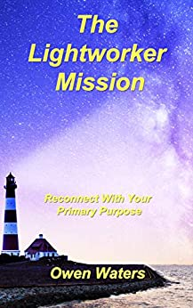 The Lightworker Mission: Reconnect With Your Primary Purpose by [Waters, Owen]