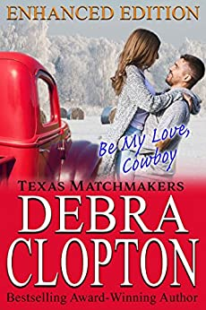 BE MY LOVE, COWBOY Enhanced Edition (Texas Matchmakers Book 2) by [Clopton, Debra]