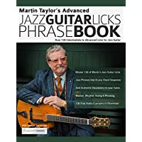 Martin Taylor's Advanced Jazz Guitar Licks Phrase Book: Over 130 Intermediate to Advanced Licks for Jazz Guitar (English Edition)