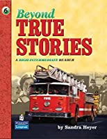 True Stories  Level 6 Beyond True Stories: Student Book
