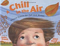 A Chill in the Air: Nature Poems for Fall and Winter