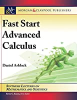 Fast Start Advanced Calculus (Synthesis Lectures on Mathematics and Statistics)