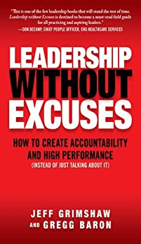 [Grimshaw, Jeff, Baron, Gregg]のLeadership Without Excuses: How to Create Accountability and High-Performance (Instead of Just Talking About It) (English Edition)