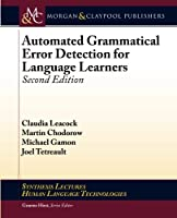 Automated Grammatical Error Detection for Language Learners: Second Edition (Synthesis Lectures on Human Language Technologies)