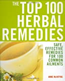 The Top 100 Herbal Remedies: Safe, Effective Remedies for 100 Common Ailments 画像